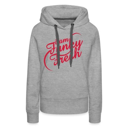 I AM FUNKYFRESH - Frauen Premium Hoodie