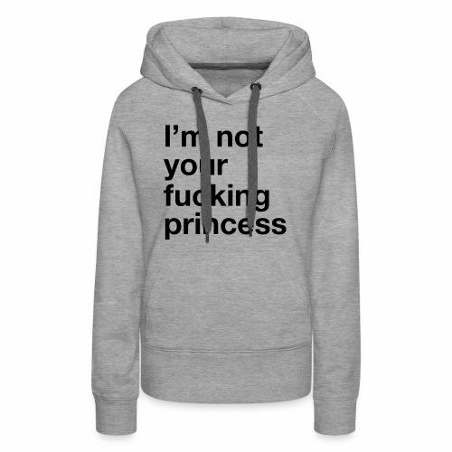 I m Not your Fucking Princess - Sweat-shirt à capuche Premium pour femmes