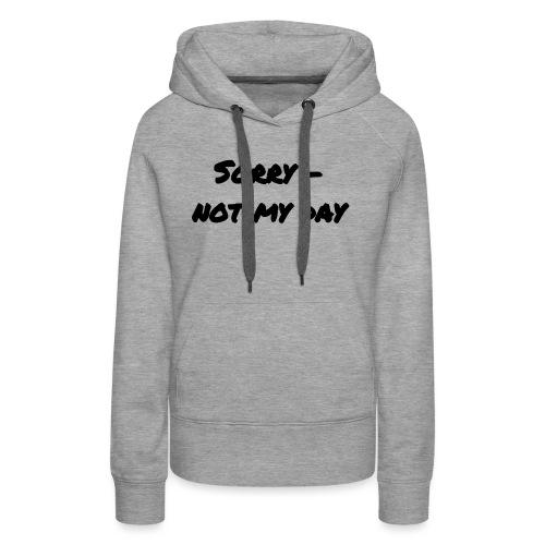 Sorry - not my day - Frauen Premium Hoodie