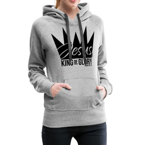 JESUS KING OF GLORY // Psalm 24:10 (BLACK) - Women's Premium Hoodie