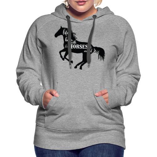 Life Is Better With Horses Around - Premiumluvtröja dam