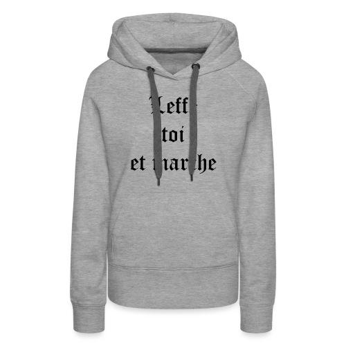 Leffe toi et marche copie - Sweat-shirt à capuche Premium pour femmes