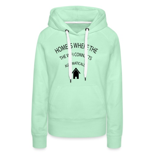 Home is where the Wifi connects automatically - Women's Premium Hoodie