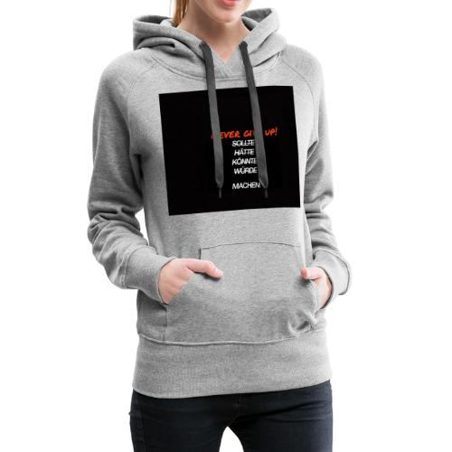 Never Give Up Design - Frauen Premium Hoodie
