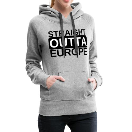 Leave EU Referendum Brexit T Shirt Straight Outta - Women's Premium Hoodie