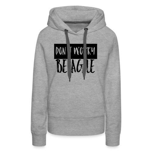 Don't worry be agile - Frauen Premium Hoodie