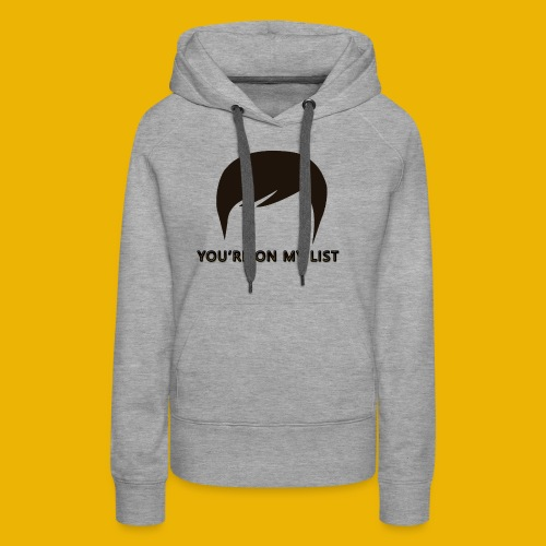 You're on my list! - Women's Premium Hoodie