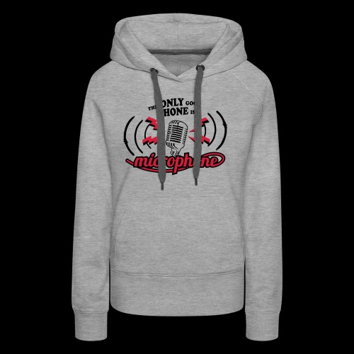 The only good phone is a microphone - Frauen Premium Hoodie