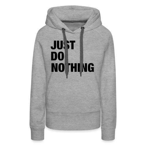 JUST DO NOTHING - Sweat-shirt à capuche Premium pour femmes