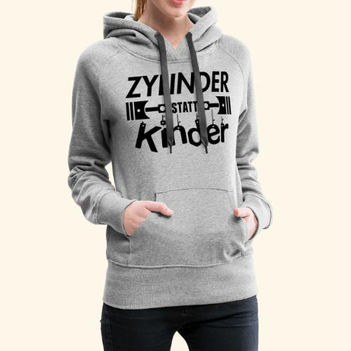 Zylinder Statt Kinder - Frauen Premium Hoodie