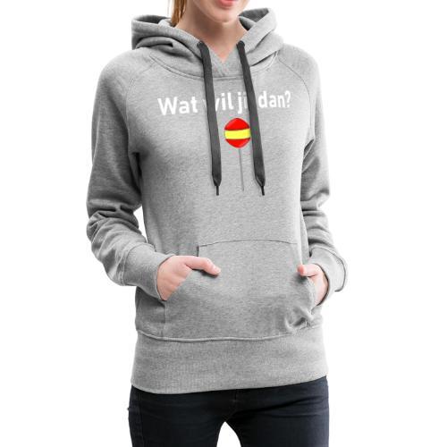 wat wil jij dan - Vrouwen Premium hoodie