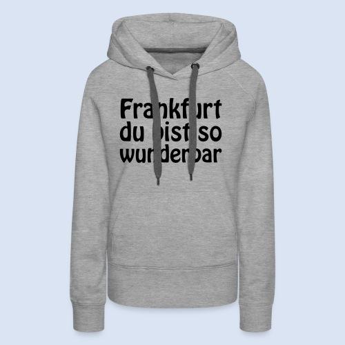 FRANKFURT Du bist so - Frauen Premium Hoodie