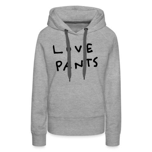 LOVE PANTS - Women's Premium Hoodie