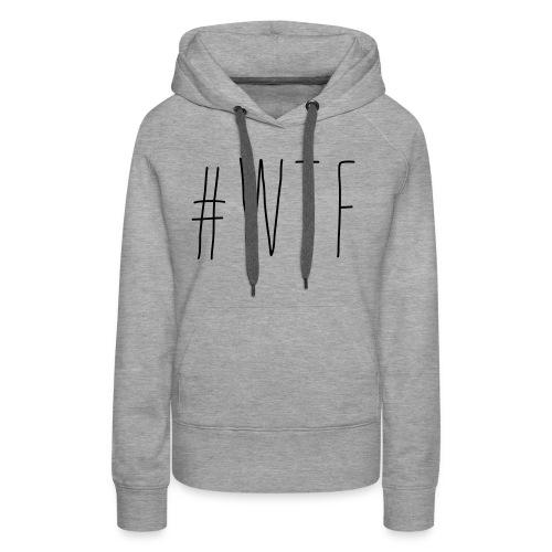 #wtf - Frauen Premium Hoodie