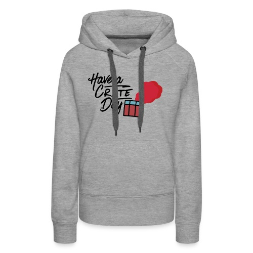 Have A Crate Day - Vrouwen Premium hoodie