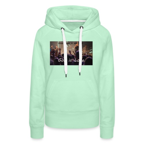 GOD is LOVE. - Frauen Premium Hoodie