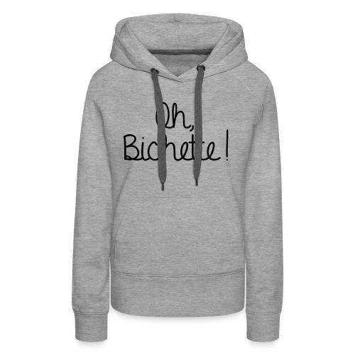 Oh Bichette -new- - Sweat-shirt à capuche Premium pour femmes
