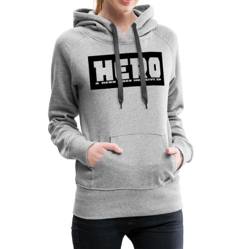 A hero does not give up - Frauen Premium Hoodie