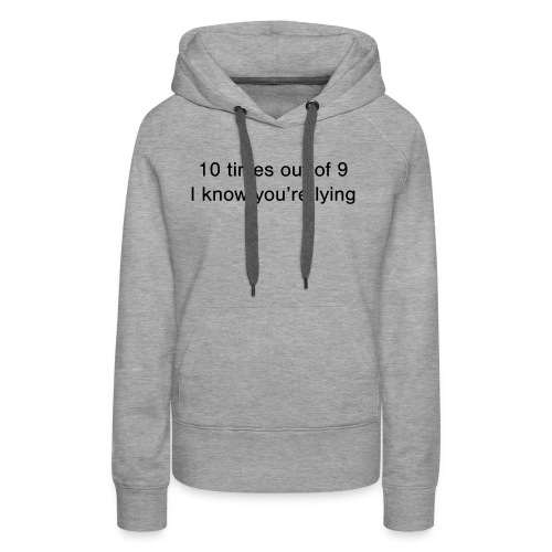 Lying 10 times out of 9 - Women's Premium Hoodie