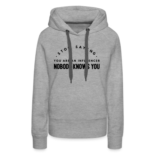 Influencer ? Nobody knows you - Women's Premium Hoodie