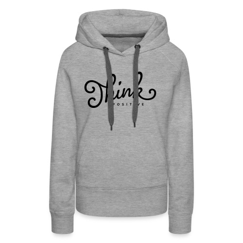 Think Positive - Sweat-shirt à capuche Premium pour femmes