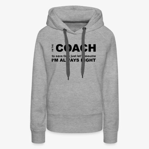COACH | Always Right - Frauen Premium Hoodie