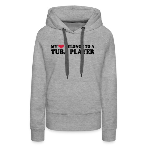 MY HEART BELONGS TO A TUBA PLAYER - Women's Premium Hoodie
