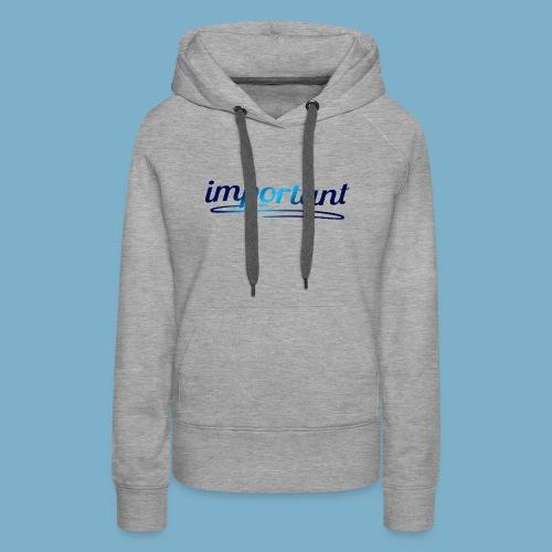 Important - Wichtig - Frauen Premium Hoodie