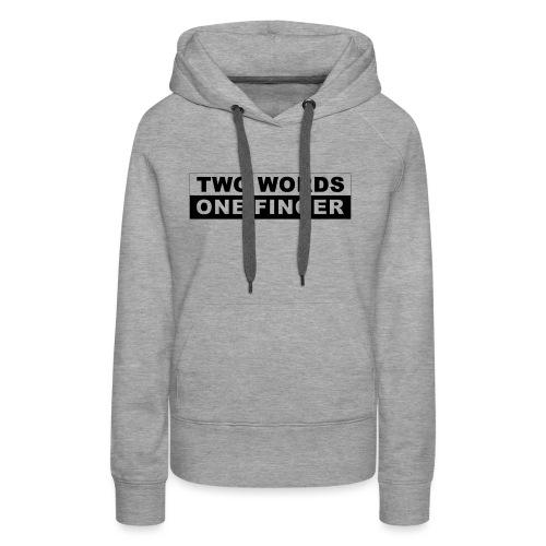 Two Words - One Finger - Frauen Premium Hoodie