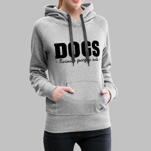 DOGS - BECAUSE PEOPLE SUCK - Frauen Premium Hoodie