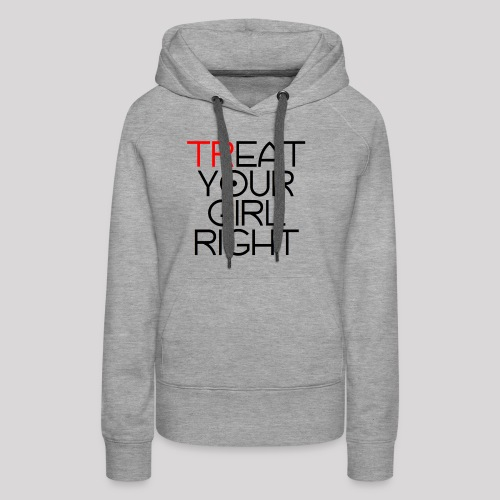 Treat Your Girl Right - Vrouwen Premium hoodie