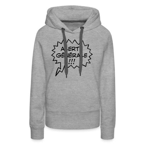 Alerte générale ! - Sweat-shirt à capuche Premium pour femmes