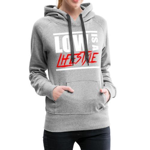 Low is a Lifestyle - Frauen Premium Hoodie