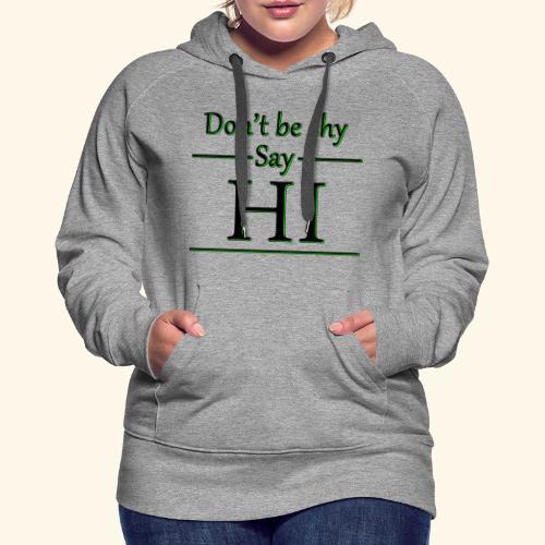 Dont be shy, say HI - Women's Premium Hoodie