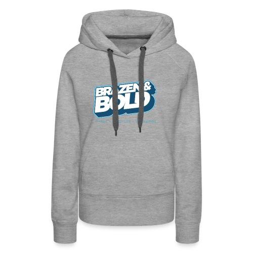 Brazen & Bold Shirt # 2 - Women's Premium Hoodie