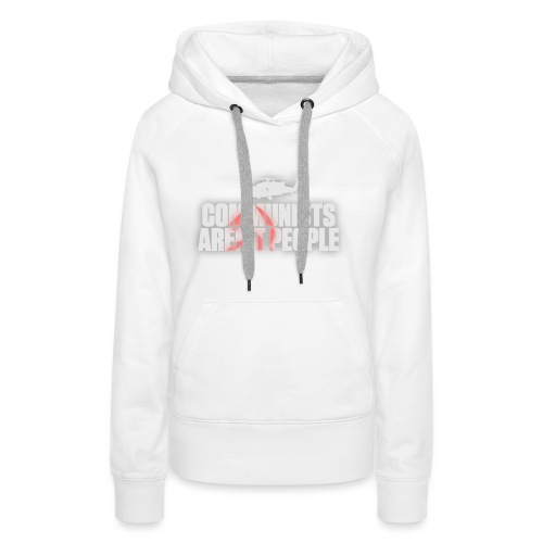 Communists aren't People (White) (No uzalu logo) - Women's Premium Hoodie