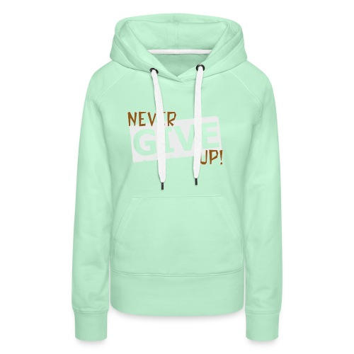 Never Give Up - Naisten premium-huppari
