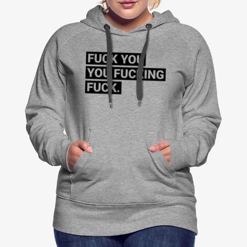 Fuck you you fucking fuck - Frauen Premium Hoodie