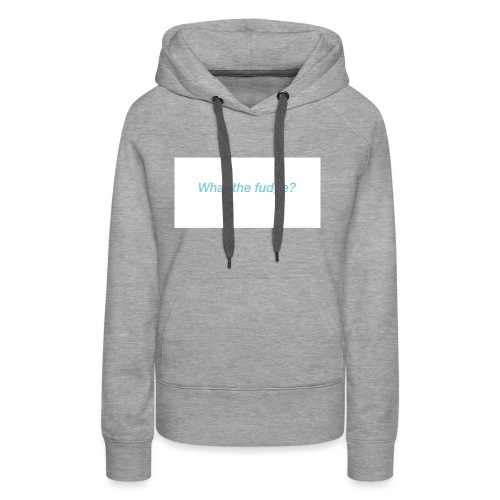 What the fudge saying - Women's Premium Hoodie