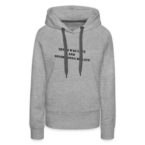 Never gonna be late saying - Women's Premium Hoodie