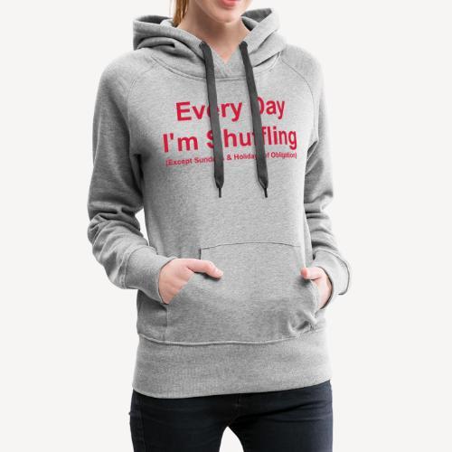 Every Day i m Shuffling - Women's Premium Hoodie