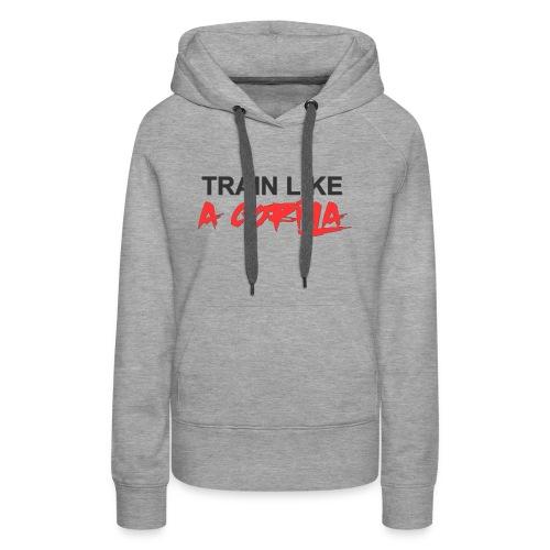 TRAIN LIKE A GORILLA - Sweat-shirt à capuche Premium pour femmes