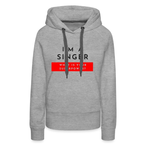 I'm a singer what is your superpower? - Felpa con cappuccio premium da donna