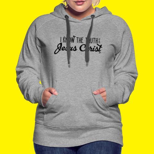 I know the truth - Jesus Christ // John 14: 6 - Women's Premium Hoodie