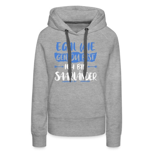 Saarlaender Saarland egal wie geil du bist Shirt - Frauen Premium Hoodie