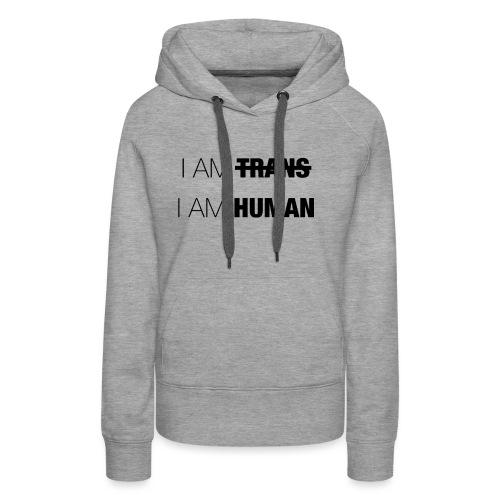 I AM TRANS - I AM HUMAN - Women's Premium Hoodie