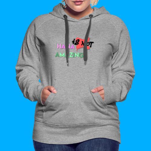 Hana Is Not Amazing T-Shirts - Women's Premium Hoodie