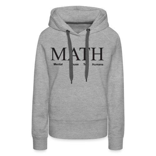 Math mental abuse to humans shirt - Women's Premium Hoodie