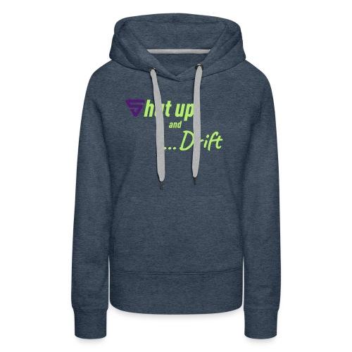 Shut up and drift ! - Sweat-shirt à capuche Premium pour femmes