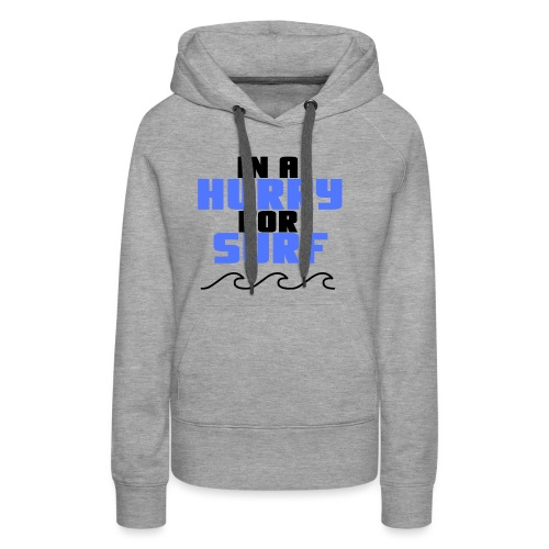 In A Hurry For Surf - Women's Premium Hoodie